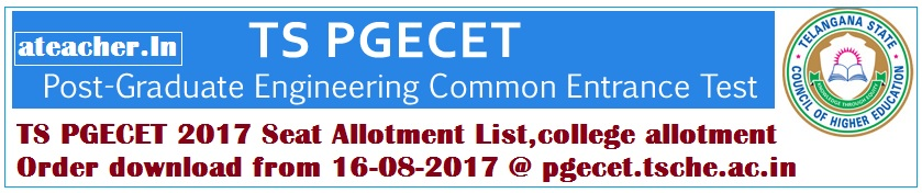 TS PGECET 2017 Seat Allotment List,college allotment Order download from 16-08-2017 @ pgecet.tsche.ac.in