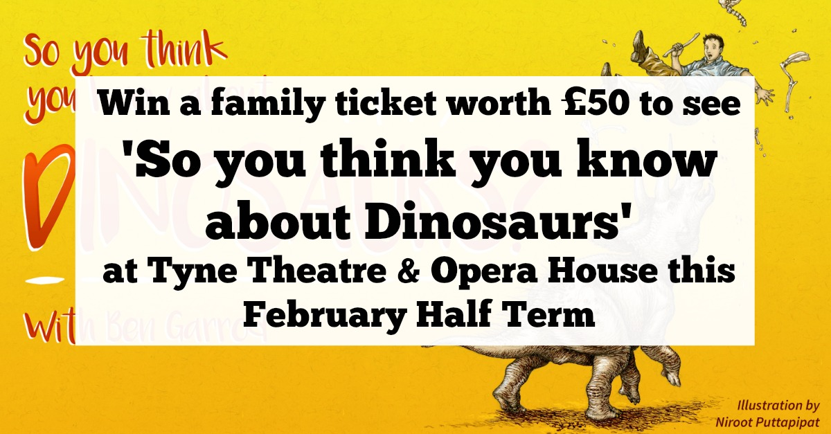 Kids Love Dinosaurs? Check Out 'So you think you know about Dinosaurs' at Tyne Theatre & Opera House in Newcastle with TV Scientist Ben Garrod this February Half Term. Plus your chance to win tickets!