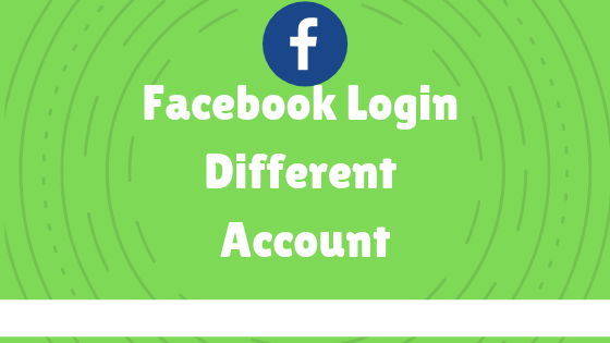Facebook Login Different Account