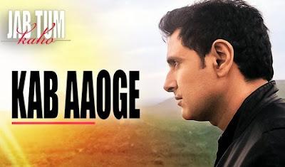 Kab Aaoge - Jab Tum Kaho (2016)