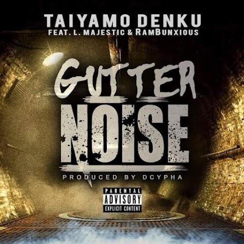 "Cypha Den Music - ""Gutter Noise""   @TaiyamoDenku @majestic_l @amrambunxious @dcypha"