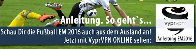 Anleitung euro 2016 mit VyprVPN sehen: