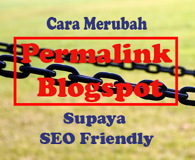 Tips Jitu Cara Merubah Permalink Blogspot Supaya SEO Friendly