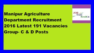 Manipur Agriculture Department Recruitment 2016 Latest 191 Vacancies Group- C & D Posts