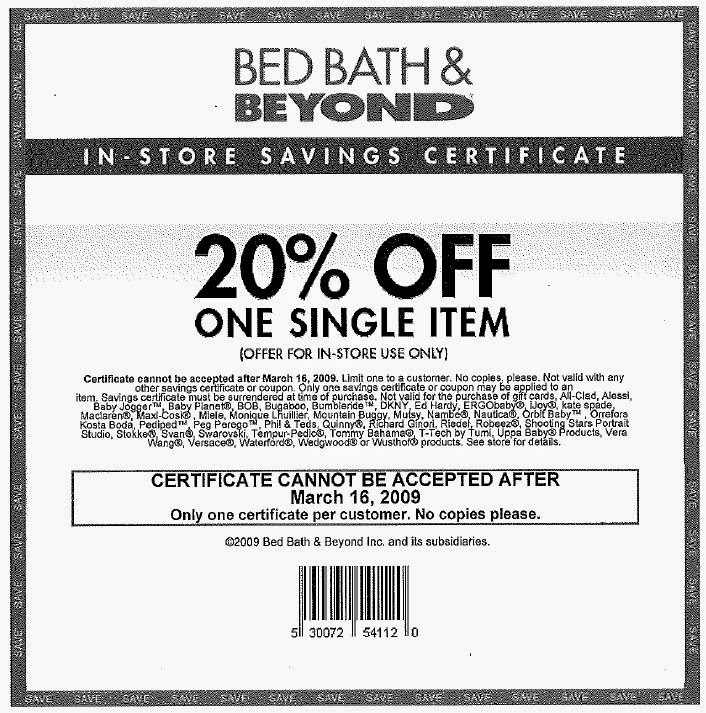 Sep 30,  · Bed Bath And Beyond Coupons. (%) 34 votes. 20% Bed Bath and Beyond Coupon – 1 Item Printable In Store: Get a 20% printable coupon for bed bath and beyond through their facebook page. First time email subscribers get a 20% off one item in-store Savings coupon/5(32).