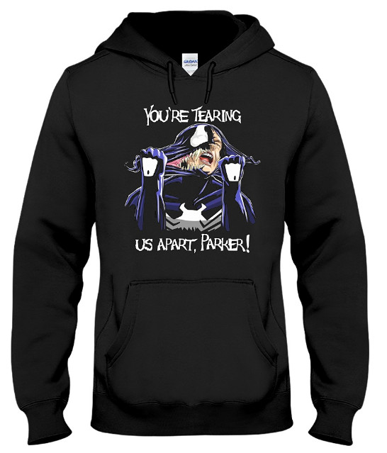 You Are Tearing US Apart Parker T Shirt Hoodie Sweatshirt