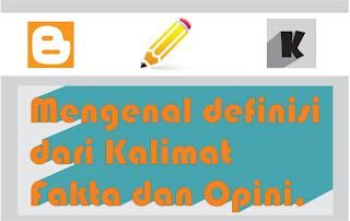 Pengertian kalimat Fakta dan Opini beserta contoh