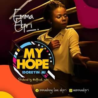 New Video My Hope (Idoreyin Mmi) By Emma Ekpri | Download Video And Audio