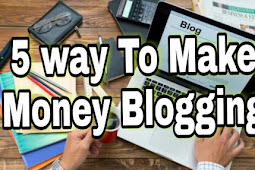 5 way to earn maximum number of money from Blogging