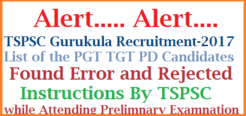 Gurukula PGT TGT PD Preliminary Exam Error Found Candidates-Instructions by TSPSC COMBINED & COMMON PRELIMINARY EXAMINATION FOR THE POSTS OF POST GRADUATE TEACHER, TRAINED GRADUATE TEACHER AND PHYSICAL DIRECTOR  (GENERAL RECUITMENT) Notification No.s 13/2017, 14/2017 and 15/2017 gurukula-pgt-tgt-pd-preliminary-exam-error-found-candidates-list-download
