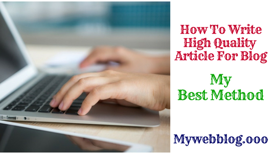 How To Write High Quality Article For Blog My Best Method 2018