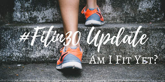 #FITin30 Update | Am I Fit Yet?