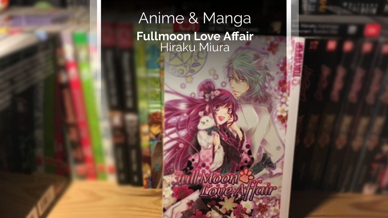 Rezension/Review zum Manga Fullmoon Love Affair (Tokyopop)
