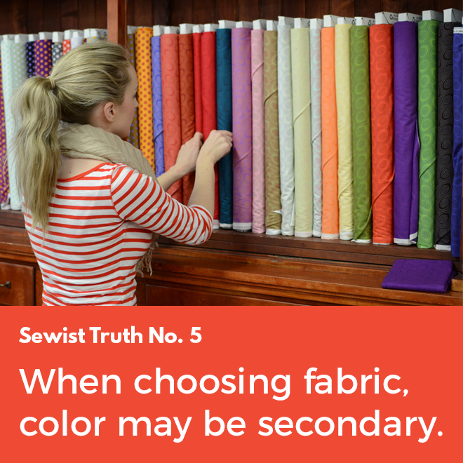 Secret No. 5: To people who sew, there's so much more than color when choosing fabric.
