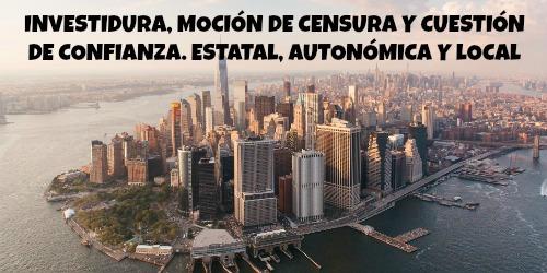 INVESTIDURA, MOCIÓN DE CENSURA Y CUESTIÓN DE CONFIANZA