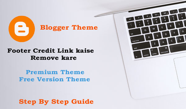 Blogger Theme ka Footer Credit Link kaise Remove kare