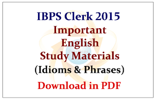 IBPS Clerk 2015- Important English Study Materials (Idioms and Phrases)- Download in PDF