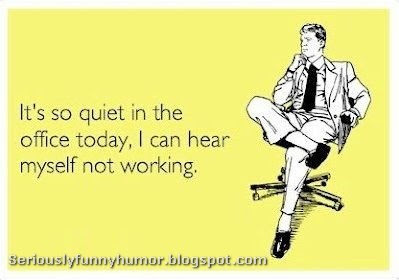 It's so quiet in the office today, I can hear myself not working! Funny meme