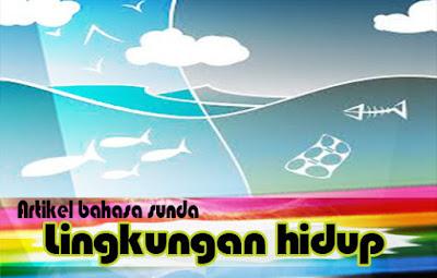 Artikel bahasa sunda tentang pentingnya menjaga dan melestarikan lingkungan hidup