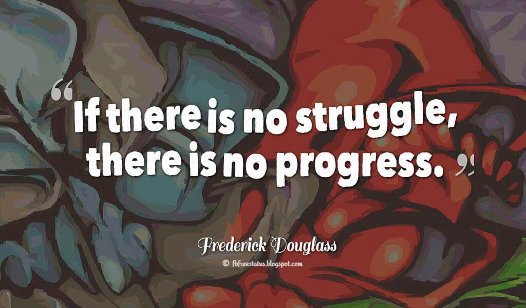 """If there is no struggle, there is no progress."" ― Frederick Douglass Quotes About struggle"