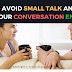 How to Avoid small talk and make your conversation endless.