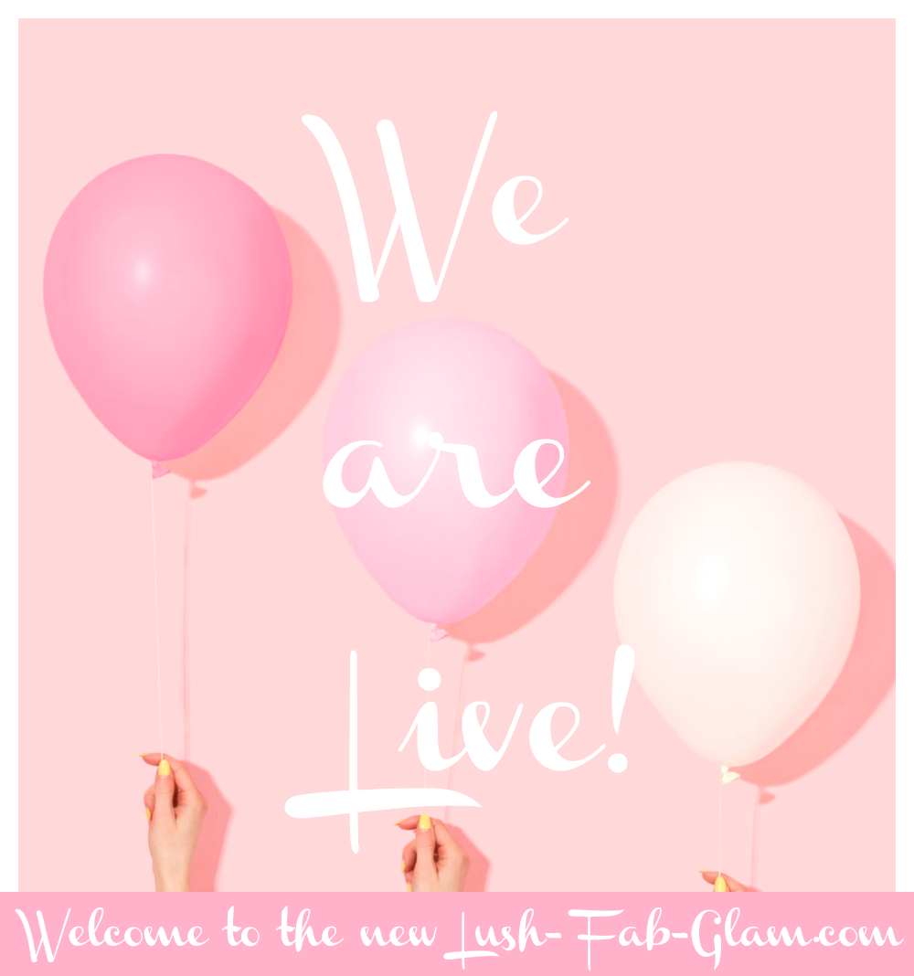We are Live! Welcome to the newly relaunched Lush-Fab-Glam.com.