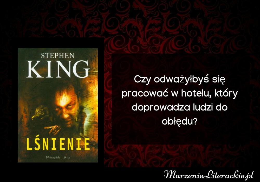 Stephen King - Lśnienie | Czy odważyłbyś się pracować w hotelu, który doprowadza ludzi do obłędu?