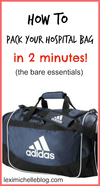 how to pack your hospital bag in 2 minutes from a second time mom (bare essentials that you need in your bag!)