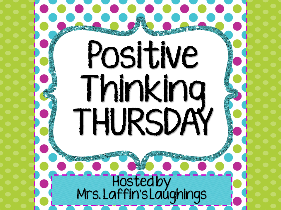 http://mrslaffinslaughings.blogspot.com/2014/08/positive-thinking-thursday-8-28-14.html