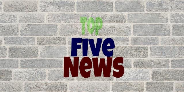 Top Five News