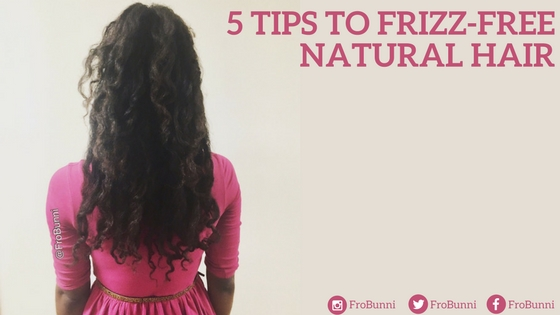 FroBunni | 5 tips to frizz free natural hair