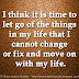 I think it is time to let go of the things in my life that I cannot change or fix and move on with my life.