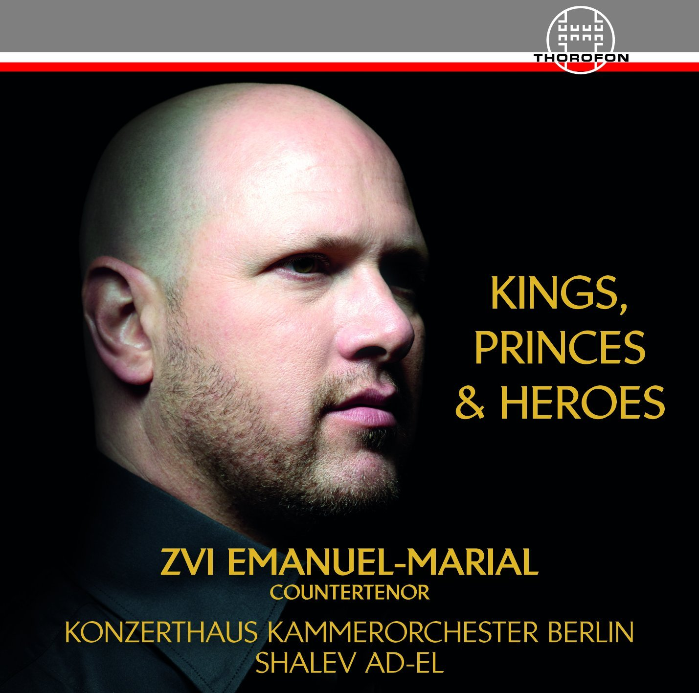 CD REVIEW: G. F. Händel, C. W. Gluck, & W. A. Mozart - KINGS, PRINCES & HEROES (Zvi Emanuel-Marial, countertenor; Thorofon CTH2622)