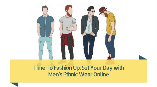 Time To Fashion Up: Set Your Day with Men's Ethnic Wear Online