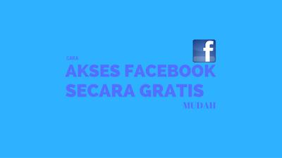 Cara Akses Facebook Secara Gratis