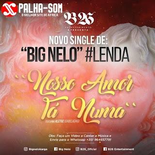 BAIXAR MP3 || Big Nelo - Nosso Amor Tá Numa ( Feat. kletuz ) (2018) [Baixe Novidades Aqui]