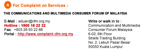 For complaint on services in Malaysia, visit www.complain.cfm.org.my
