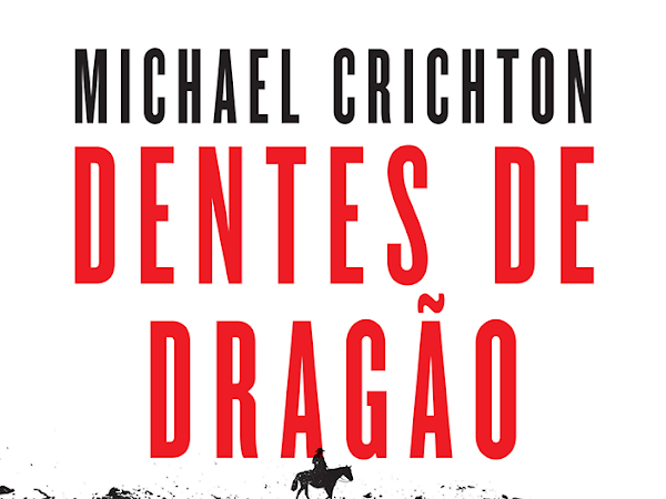 [Resenha] Dentes de Dragão, Michael Crichton e Arqueiro