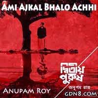 Ami Ajkal Bhalo Achhi - Anupam Roy