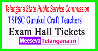 TSPSC Gurukul Craft Teachers Exam Hall Tickets 2017