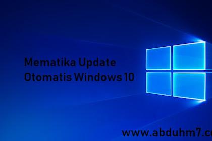 Cara mudah Mematikan otomatis update Windows 10