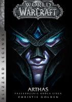 """""""World of WarCraft: Arthas. Przebudzenie Króla Lisza"""" - Christie Golden"""