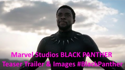 Marvel Studios Black Panther Movie Teaser Trailer and Images