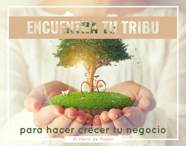 Encuentra tu Tribu para hacer crecer tu Negocio