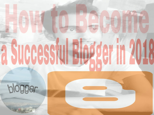 How To Become Successful Blogger in 2018