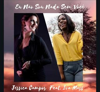 BAIXAR MP3 || Jéssica Campos Feat. Iva Mass - Eu Não Sou Nada Sem Voçê || 2019