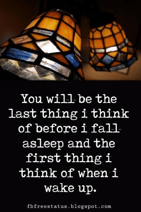 Short Good Night Quotes, You will be the last thing i think of before i fall asleep and the first thing i think of when i wake up.