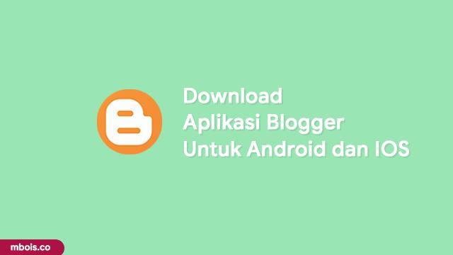 Download Aplikasi Blogger Untuk Android dan Iphone