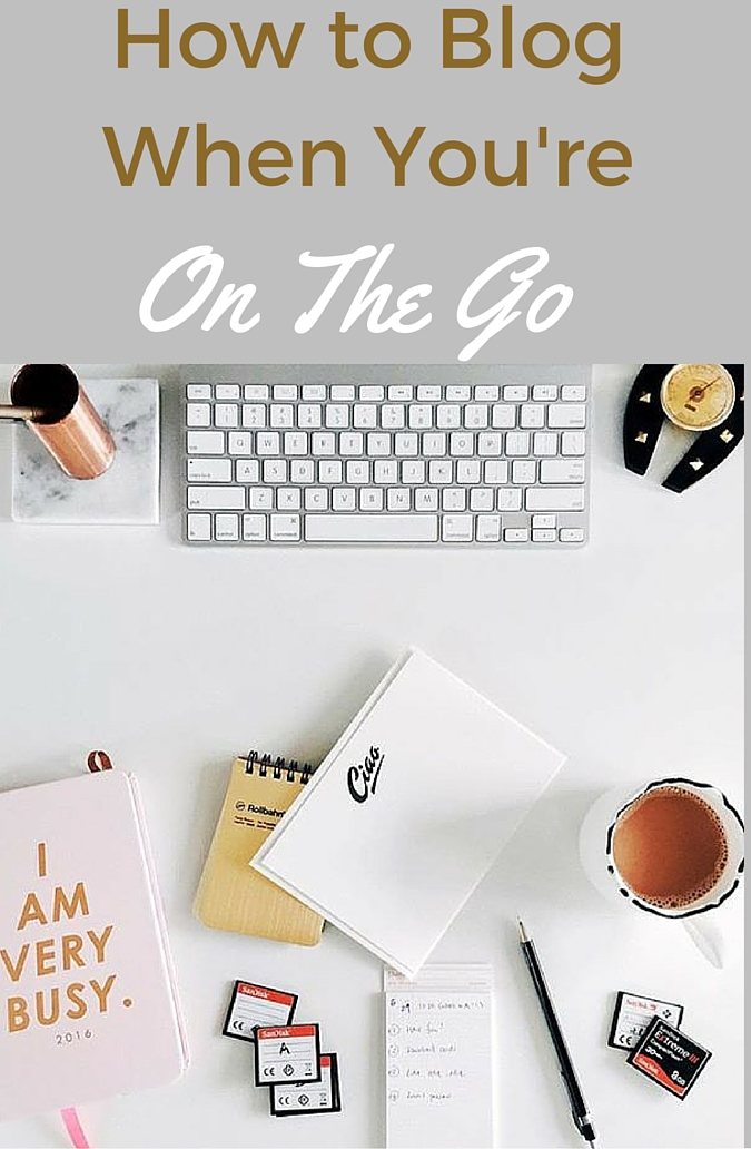 How to Blog When You're on the Go