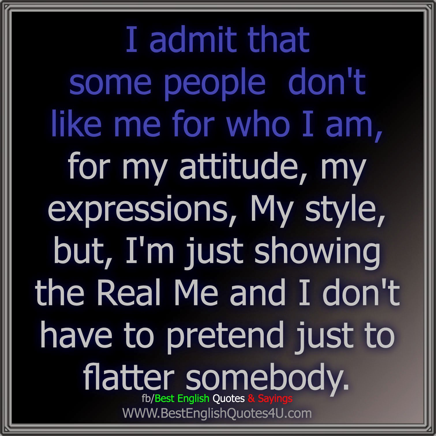 I Admit That Some People Dont N Like Me For Who I Am Best